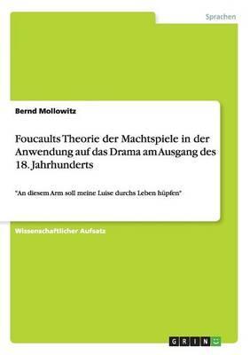 Foucaults Theorie der Machtspiele in der Anwendung auf das Drama am Ausgang des 18. Jahrhunderts