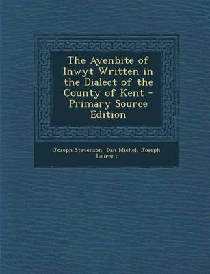 The Ayenbite of Inwyt Written in the Dialect of the County of Kent