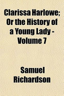 Clarissa Harlowe; Or the History of a Young Lady -
