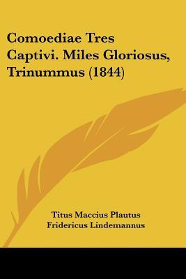 Comoediae Tres Captivi. Miles Gloriosus, Trinummus (1844)