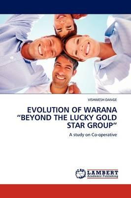 "EVOLUTION OF WARANA ""BEYOND THE LUCKY GOLD STAR GROUP"""