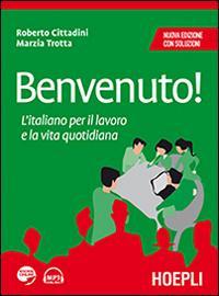 Benvenuto! L'italiano per il lavoro e la vita quotidiana
