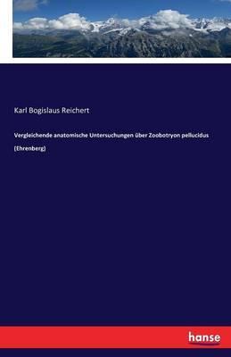 Vergleichende anatomische Untersuchungen über Zoobotryon pellucidus (Ehrenberg)