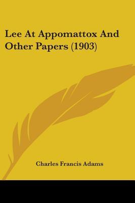 Lee At Appomattox And Other Papers