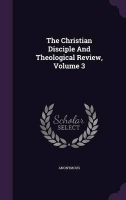 The Christian Disciple and Theological Review, Volume 3