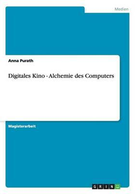 Digitales Kino - Alchemie des Computers
