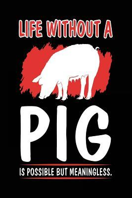 Life Without a Pig Is Possible but Meaningless
