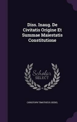 Diss. Inaug. de Civitatis Origine Et Summae Maiestatis Constitutione