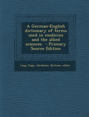 German-English Dictionary of Terms Used in Medicine and the Allied Sciences