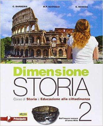 Dimensione storia. Corso di storia e educazione alla cittadinanza. Con e-book. Con espansione online. Per le Scuole superiori