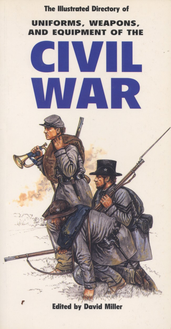 The Illustrated Directory of Weapons, Uniforms and Equipment of the Civil War