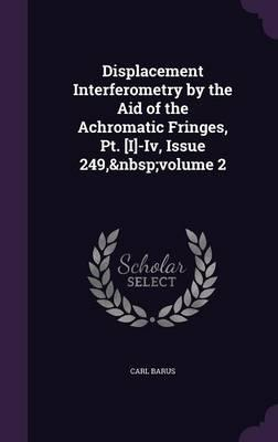 Displacement Interferometry by the Aid of the Achromatic Fringes, PT. [I]-IV, Issue 249, Volume 2