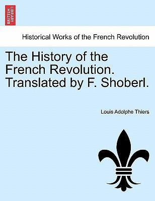 The History of the French Revolution. Translated by F. Shoberl. VOL. IV
