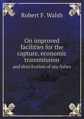 On Improved Facilities for the Capture, Economic Transmission and Distribution of Sea Fishes