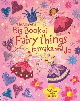 The Usborne Big Book of Fairy Things to Make and Do