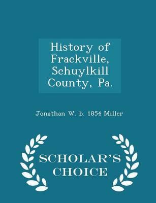 History of Frackville, Schuylkill County, Pa. - Scholar's Choice Edition