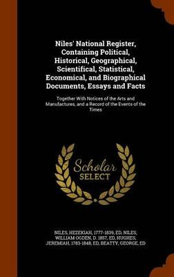 Niles' National Register, Containing Political, Historical, Geographical, Scientifical, Statistical, Economical, and Biographical Documents, Essays and a Record of the Events of the Times