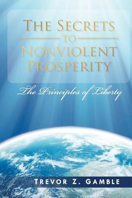 The Secrets to Nonviolent Prosperity