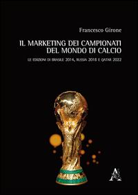 Il marketing dei campionati del mondo di calcio. Le edizioni di Brasile 2014, Russia 2018 e Qatar 2022