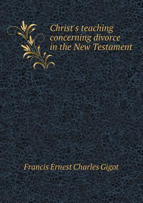Christ's Teaching Concerning Divorce in the New Testament
