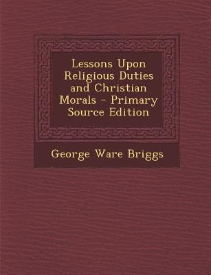 Lessons Upon Religious Duties and Christian Morals
