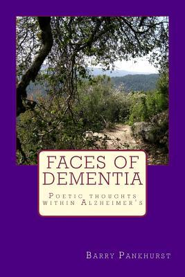 Faces of Dementia Poetic Thoughts Within Alzheimer?s