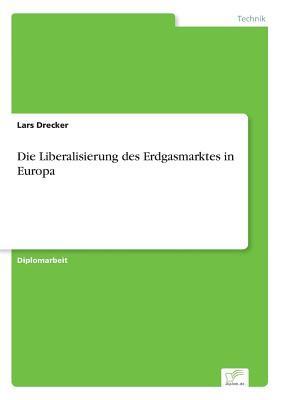 Die Liberalisierung des Erdgasmarktes in Europa