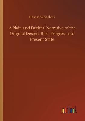 A Plain and Faithful Narrative of the Original Design, Rise, Progress and Present State