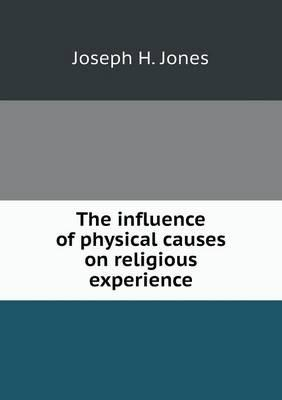 The Influence of Physical Causes on Religious Experience