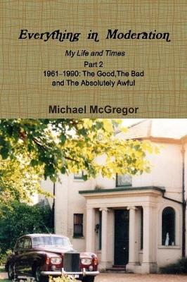 Everything in Moderation My Life and Times - Part 2 19611990