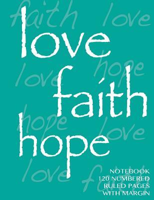 Love, Hope, Faith Notebook 120 numbered ruled pages with margin