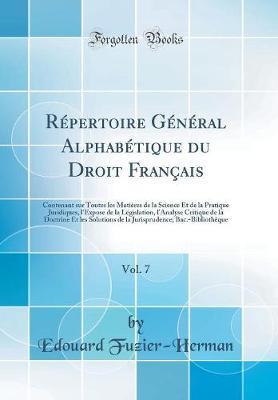 Répertoire Général Alphabétique du Droit Français, Vol. 7