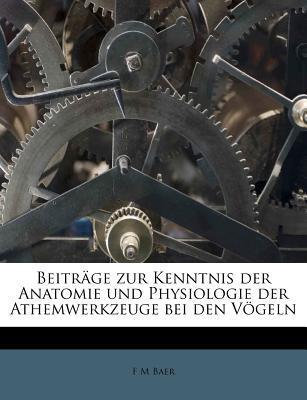 Beitrage Zur Kenntnis Der Anatomie Und Physiologie Der Athemwerkzeuge Bei Den Vogeln