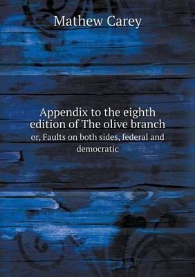 Appendix to the Eighth Edition of the Olive Branch Or, Faults on Both Sides, Federal and Democratic