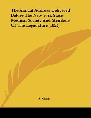 The Annual Address Delivered Before the New York State Medical Society and Members of the Legislature (1853)