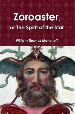 Zoroaster, or The Spirit of the Star