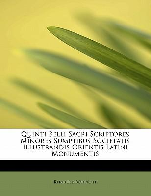 Quinti Belli Sacri Scriptores Minores Sumptibus Societatis Illustrandis Orientis Latini Monumentis