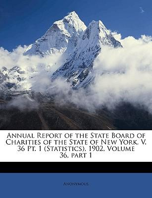 Annual Report of the State Board of Charities of the State of New York. V. 36 PT. 1 (Statistics), 1902, Volume 36, Part 1
