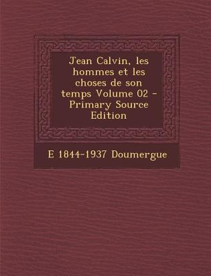 Jean Calvin, Les Hommes Et Les Choses de Son Temps Volume 02