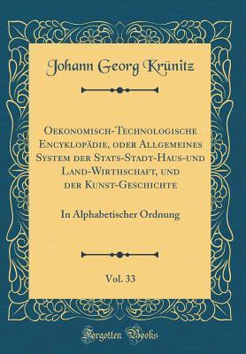 Oekonomisch-Technologische Encyklopädie, oder Allgemeines System der Stats-Stadt-Haus-und Land-Wirthschaft, und der Kunst-Geschichte, Vol. 33