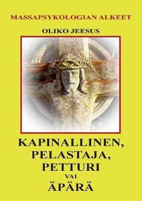 (Oliko Jeesus) Kapinallinen, Pelastaja, Petturi vai Äpärä