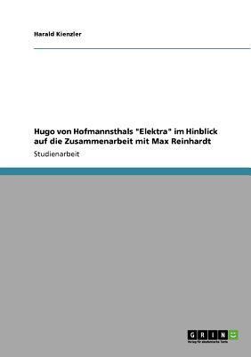 """Hugo von Hofmannsthals """"Elektra"""" im Hinblick auf die Zusammenarbeit mit Max Reinhardt"""