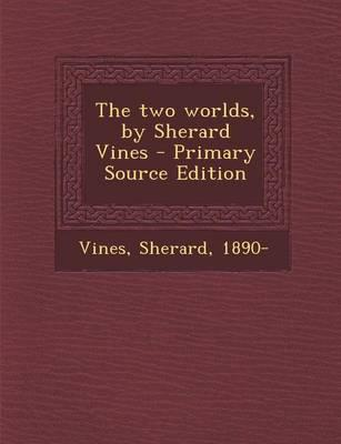 The Two Worlds, by Sherard Vines - Primary Source Edition