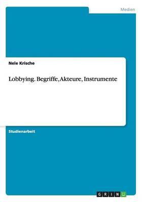 Lobbying. Begriffe, Akteure, Instrumente