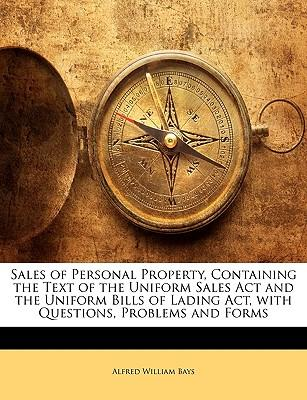 Sales of Personal Property, Containing the Text of the Uniform Sales ACT and the Uniform Bills of Lading ACT, with Questions, Problems and Forms