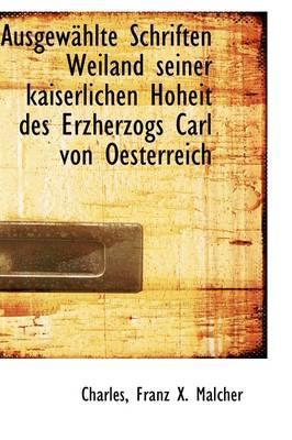 Ausgewahlte Schriften Weiland Seiner Kaiserlichen Hoheit Des Erzherzogs Carl Von Oesterreich
