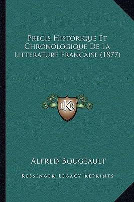 Precis Historique Et Chronologique de La Litterature Francaise (1877)