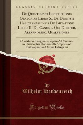 De Quintiliani Institutionis Oratoriae Libro X, De Dionysii Halicarnassensis De Imitatione Libro II, De Canone, Qui Dicitur, Alexandrino, Quaestiones