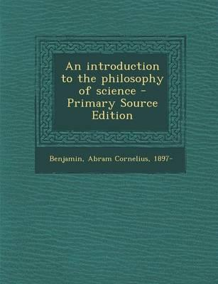 An Introduction to the Philosophy of Science - Primary Source Edition