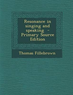 Resonance in Singing and Speaking - Primary Source Edition